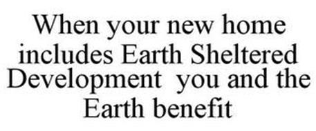 WHEN YOUR NEW HOME INCLUDES EARTH SHELTERED DEVELOPMENT YOU AND THE EARTH BENEFIT