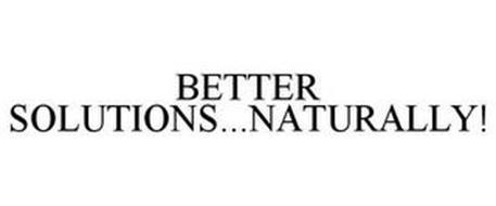 BETTER SOLUTIONS...NATURALLY!