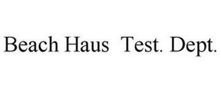 BEACH HAUS TEST. DEPT.
