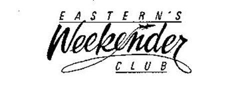 EASTERN'S WEEKENDER CLUB