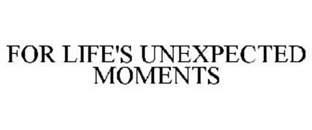 FOR LIFE'S UNEXPECTED MOMENTS