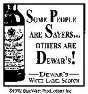 SOME PEOPLE ARE SAYERS... OTHERS ARE DEWARE'S! DEWAR'S WHITE LABEL SCOTCH