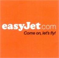 EASYJET.COM COME ON, LET'S FLY!