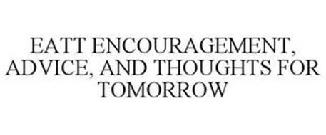 EATT ENCOURAGEMENT, ADVICE, AND THOUGHTS FOR TOMORROW