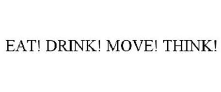 EAT! DRINK! MOVE! THINK!