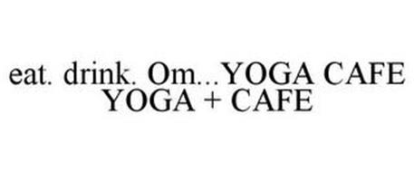 EAT. DRINK. OM...YOGA CAFE YOGA + CAFE