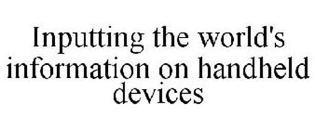 INPUTTING THE WORLD'S INFORMATION ON HANDHELD DEVICES