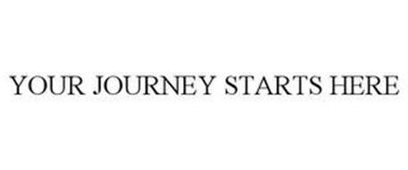 YOUR JOURNEY STARTS HERE