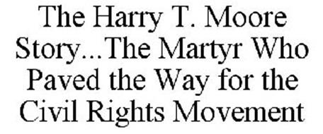 THE HARRY T. MOORE STORY...THE MARTYR WHO PAVED THE WAY FOR THE CIVIL RIGHTS MOVEMENT