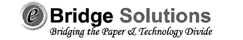 EBRIDGE SOLUTIONS BRIDGING THE PAPER & TECHNOLOGY DIVIDE