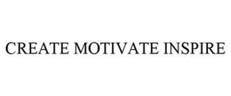 CREATE MOTIVATE INSPIRE