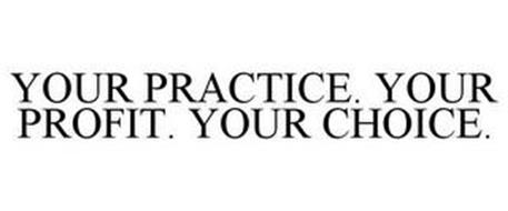 YOUR PRACTICE. YOUR PROFIT. YOUR CHOICE.