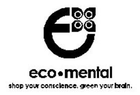 E ECO · MENTAL SHOP YOUR CONSCIENCE. GREEN YOUR BRAIN.