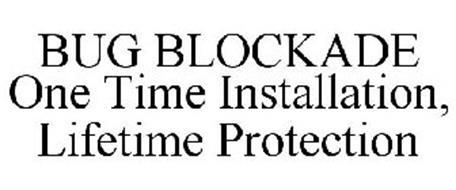 BUG BLOCKADE ONE TIME INSTALLATION, LIFETIME PROTECTION