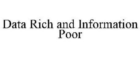 DATA RICH AND INFORMATION POOR