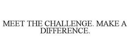 MEET THE CHALLENGE. MAKE A DIFFERENCE.