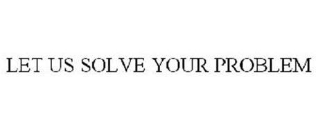 LET US SOLVE YOUR PROBLEM