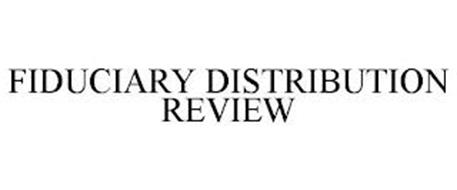 FIDUCIARY DISTRIBUTION REVIEW