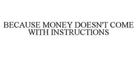 BECAUSE MONEY DOESN'T COME WITH INSTRUCTIONS