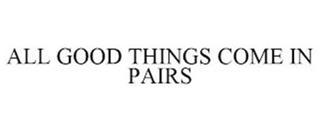 ALL GOOD THINGS COME IN PAIRS