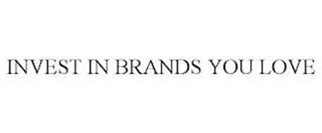 INVEST IN BRANDS YOU LOVE