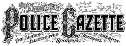 THE NATIONAL POLICE GAZETTE THE LEADING ILLUSTRATED SPORTING JOURNAL IN AMERICA