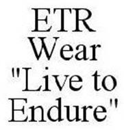 "ETR WEAR ""LIVE TO ENDURE"""