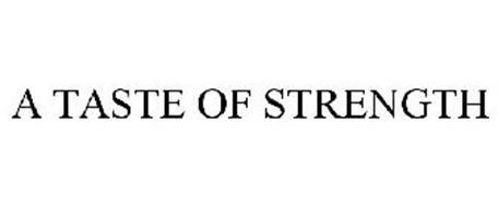 A TASTE OF STRENGTH