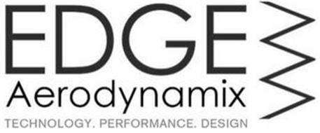 EDGE AERODYNAMIX TECHNOLOGY. PERFORMANCE. DESIGN