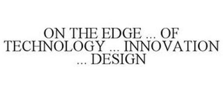 ON THE EDGE ... OF TECHNOLOGY ... INNOVATION ... DESIGN