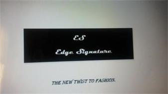 ES EDGE SIGNATURE THE NEW TWIST TO FASHION