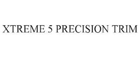 XTREME 5 PRECISION TRIM