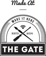 MADE AT MAKE IT HERE ESTD 2014 THE GATE