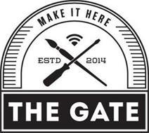 MAKE IT HERE ESTD 2014 THE GATE