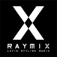 X RAYMIX LATIN STYLISH MUSIC