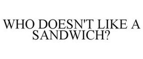 WHO DOESN'T LIKE A SANDWICH?