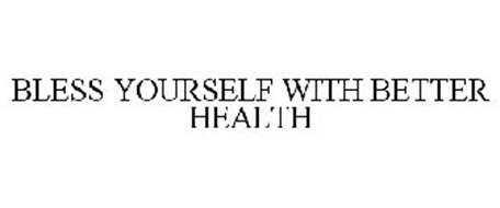 BLESS YOURSELF WITH BETTER HEALTH