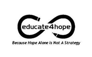 EDUCATE4HOPE BECAUSE HOPE ALONE IS NOT A STRATEGY
