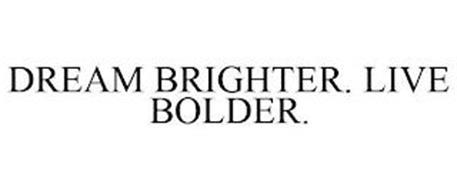 DREAM BRIGHTER. LIVE BOLDER.