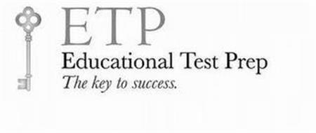 ETP EDUCATIONAL TEST PREP THE KEY TO SUCCESS.