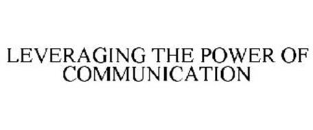 LEVERAGING THE POWER OF COMMUNICATION