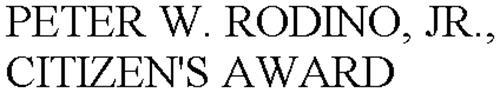 PETER W. RODINO, JR., CITIZEN'S AWARD