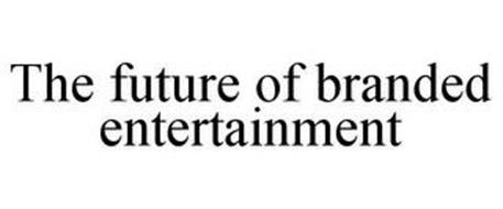 THE FUTURE OF BRANDED ENTERTAINMENT