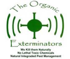 THE ORGANIC EXTERMINATORS WE KILL THEM NATURALLY NO LETHAL TOXIC CHEMICALS NATURAL INTEGRATED PEST MANAGEMENT