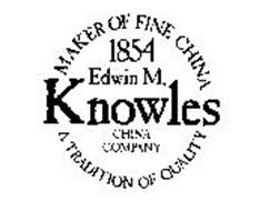 1854 EDWIN M. KNOWLES CHINA COMPANY MAKER OF FINE CHINA A TRADITION OF QUALITY