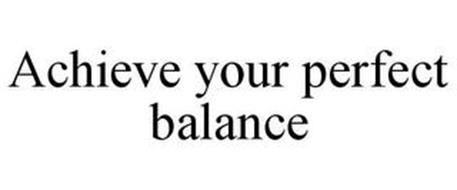 ACHIEVE YOUR PERFECT BALANCE