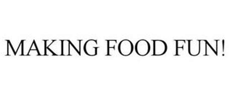 MAKING FOOD FUN!