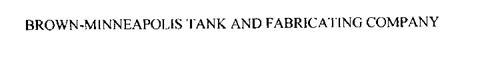 BROWN-MINNEAPOLIS TANK AND FABRICATING COMPANY