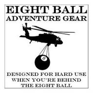 EIGHT BALL ADVENTURE GEAR 8 DESIGNED FOR HARD USE WHEN YOU'RE BEHIND THE EIGHT BALL
