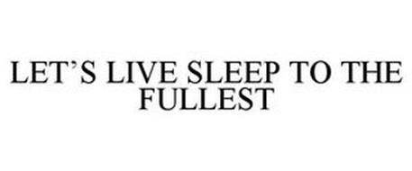 LET'S LIVE SLEEP TO THE FULLEST